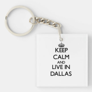 Keep Calm and live in Dallas Single-Sided Square Acrylic Key Ring
