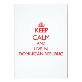 """Keep Calm and live in Dominican Republic 5"""" X 7"""" Invitation Card"""