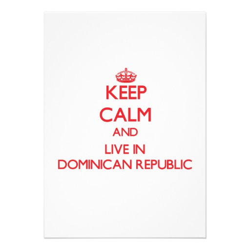 Keep Calm and live in Dominican Republic Personalized Invitations