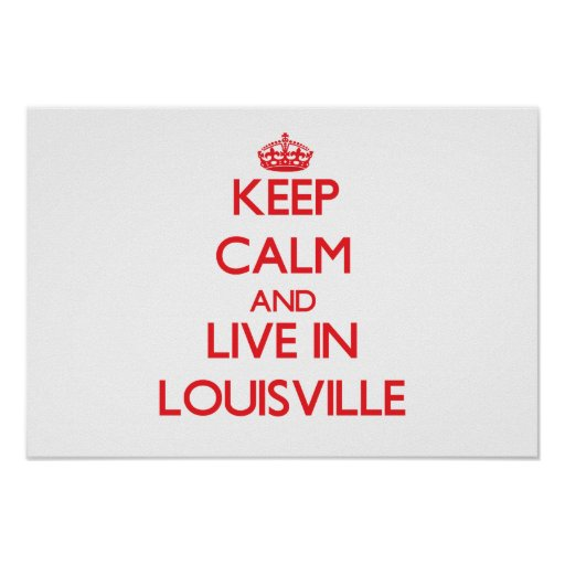 Keep Calm and Live in Louisville Poster
