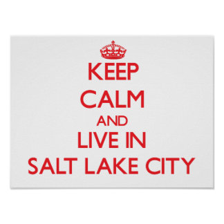 Keep Calm and Live in Salt Lake City Posters