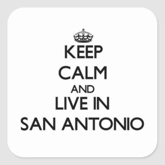 Keep Calm and live in San Antonio Square Sticker