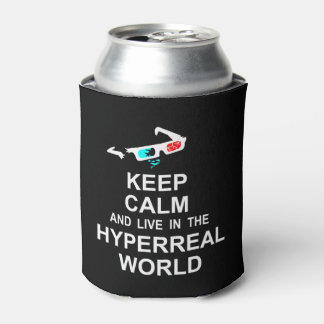 Keep calm and live in the hyperreal world can cooler