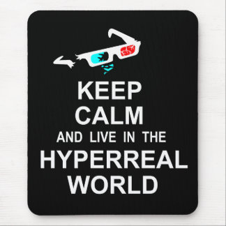 Keep calm and live in the hyperreal world mouse pad