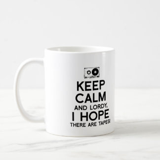 Keep Calm and Lordy I hope there are tapes - - .pn Coffee Mug