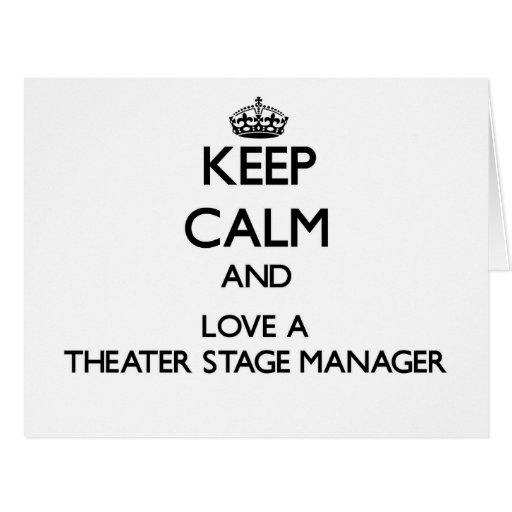 Keep Calm and Love a aater Stage Manager Greeting Card