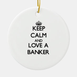 Keep Calm and Love a Banker Ceramic Ornament