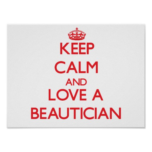 Keep Calm and Love a Beautician Posters