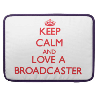 Keep Calm and Love a Broadcaster MacBook Pro Sleeves