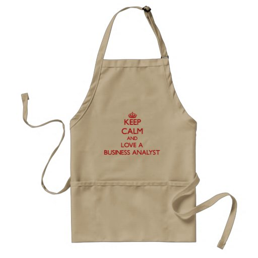 Keep Calm and Love a Business Analyst Aprons