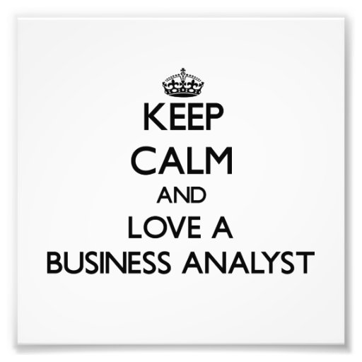 Keep Calm and Love a Business Analyst Photo Art