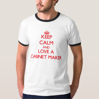Keep Calm and Love a Cabinet Maker T-shirt