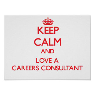 Keep Calm and Love a Careers Consultant Posters