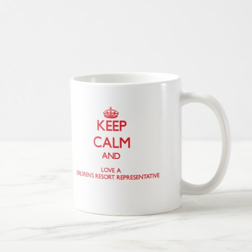 Keep Calm and Love a Children's Resort Representat Mugs
