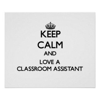 Keep Calm and Love a Classroom Assistant Posters