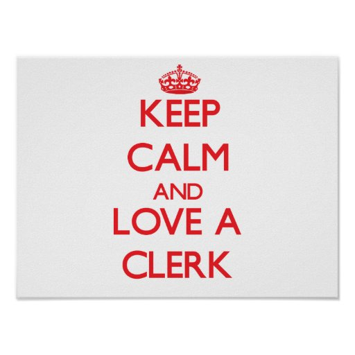 Keep Calm and Love a Clerk Poster