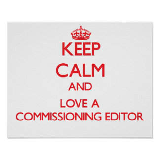 Keep Calm and Love a Commissioning Editor Print