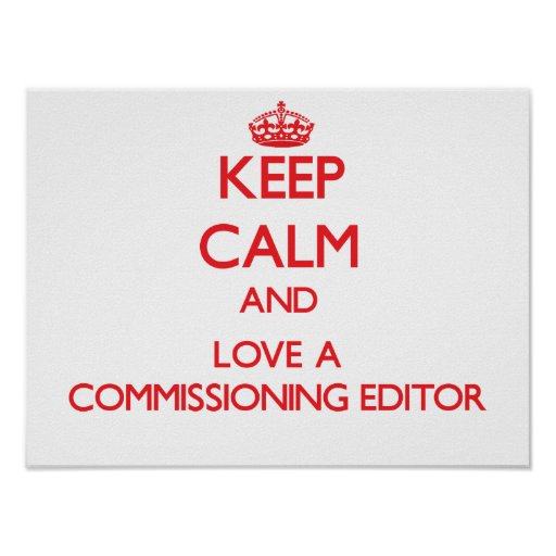 Keep Calm and Love a Commissioning Editor Posters