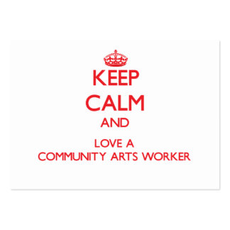Keep Calm and Love a Community Arts Worker Business Card Templates