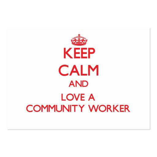 Keep Calm and Love a Community Worker Business Cards
