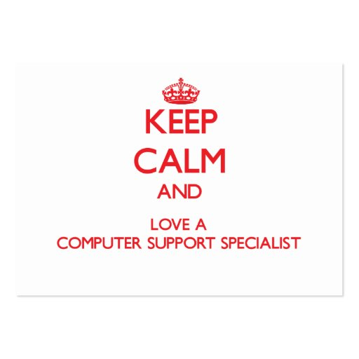 Keep Calm and Love a Computer Support Specialist Business Card Templates