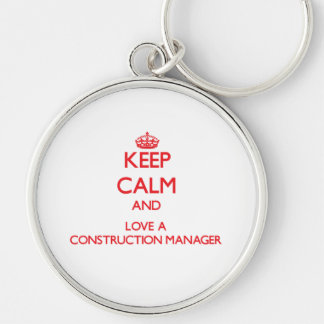 Keep Calm and Love a Construction Manager Keychains