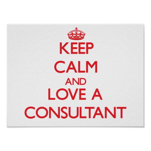 Keep Calm and Love a Consultant Posters