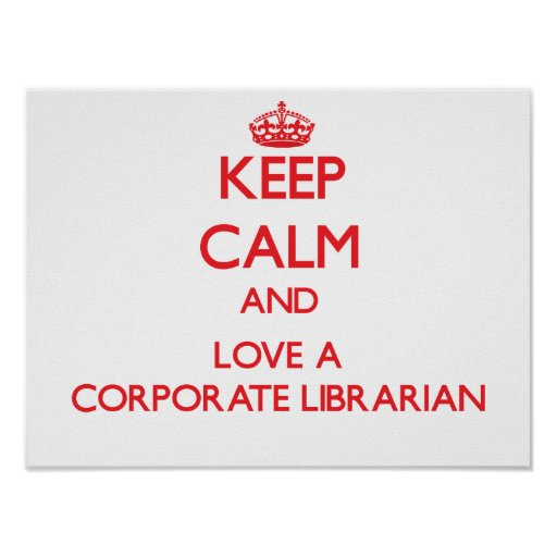 Keep Calm and Love a Corporate Librarian Poster