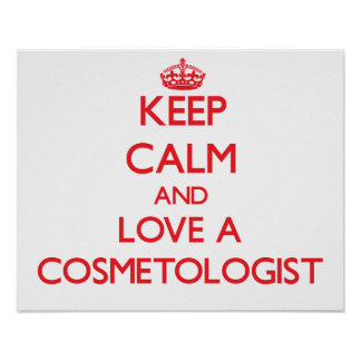 Keep Calm and Love a Cosmetologist Print