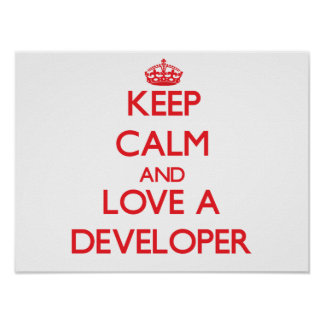 Keep Calm and Love a Developer Poster