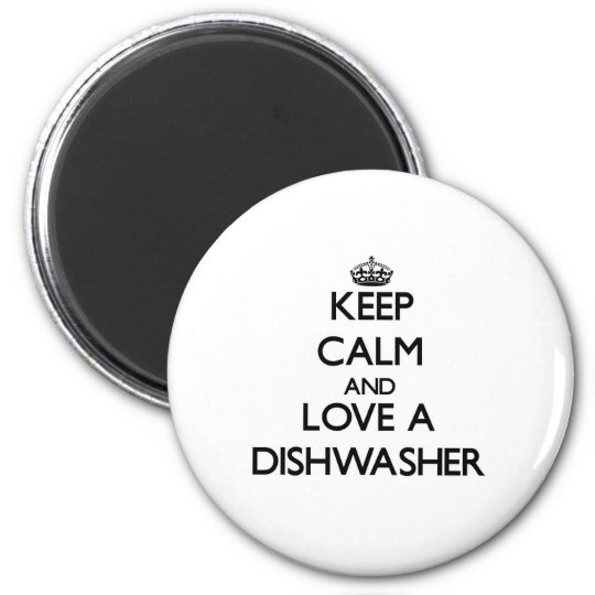 Keep Calm and Love a Dishwasher Magnet