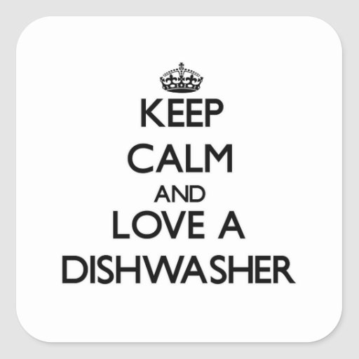 Keep Calm and Love a Dishwasher Square Sticker