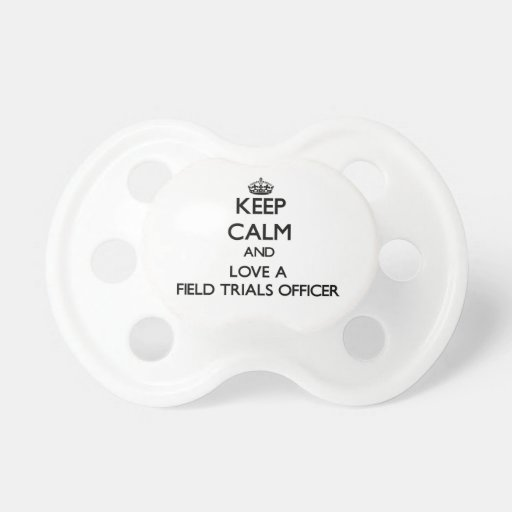 Keep Calm and Love a Field Trials Officer Baby Pacifier