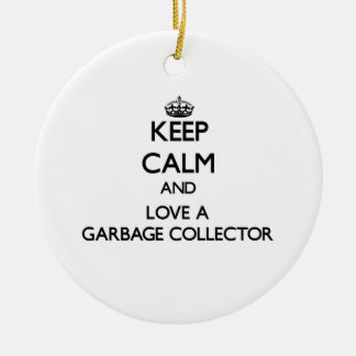 Keep Calm and Love a Garbage Collector Ceramic Ornament