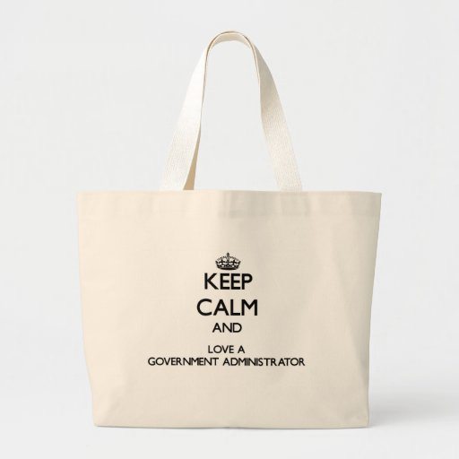 Keep Calm and Love a Government Administrator Bag