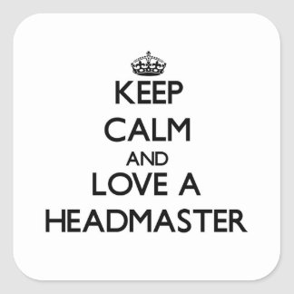 Keep Calm and Love a Headmaster Square Sticker