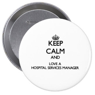 Keep Calm and Love a Hospital Services Manager 10 Cm Round Badge