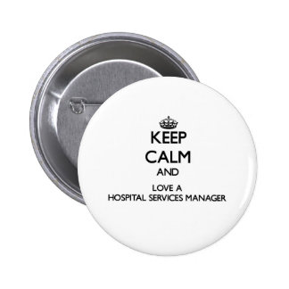 Keep Calm and Love a Hospital Services Manager 6 Cm Round Badge