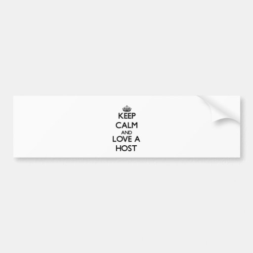 Keep Calm and Love a Host Bumper Stickers