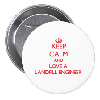 Keep Calm and Love a Landfill Engineer Pinback Buttons