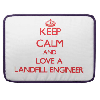 Keep Calm and Love a Landfill Engineer Sleeves For MacBook Pro