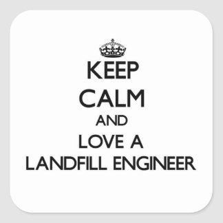 Keep Calm and Love a Landfill Engineer Square Sticker