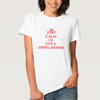 Keep Calm and Love a Landfill Engineer T Shirts