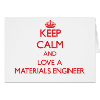Keep Calm and Love a Materials Engineer Greeting Card