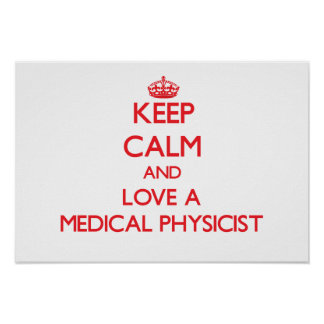 Keep Calm and Love a Medical Physicist Poster