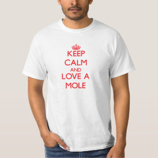 Keep calm and Love a Mole T-Shirt
