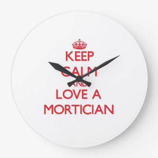 Keep Calm and Love a Mortician Large Clock