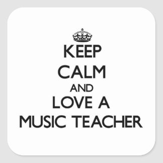 Keep Calm and Love a Music Teacher Square Sticker
