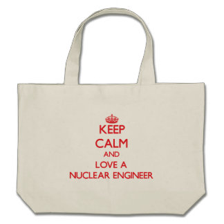 Keep Calm and Love a Nuclear Engineer Tote Bag
