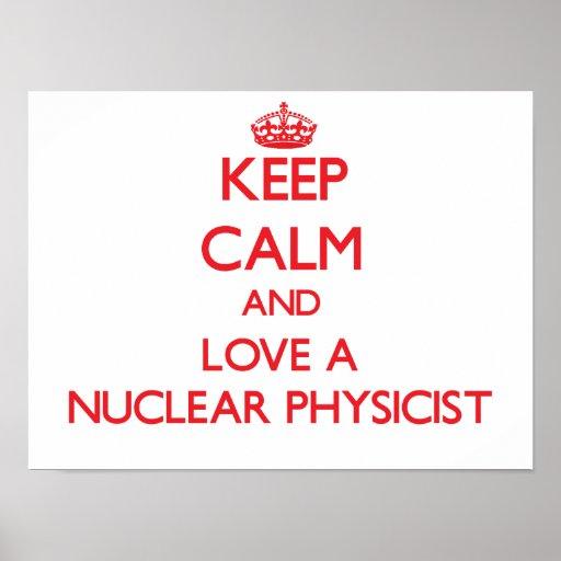Keep Calm and Love a Nuclear Physicist Print